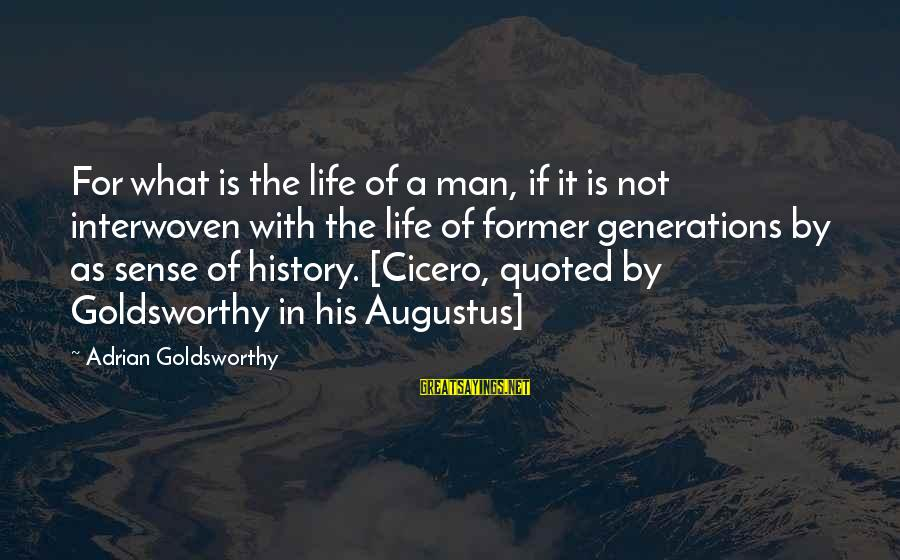 Quoted Sayings By Adrian Goldsworthy: For what is the life of a man, if it is not interwoven with the