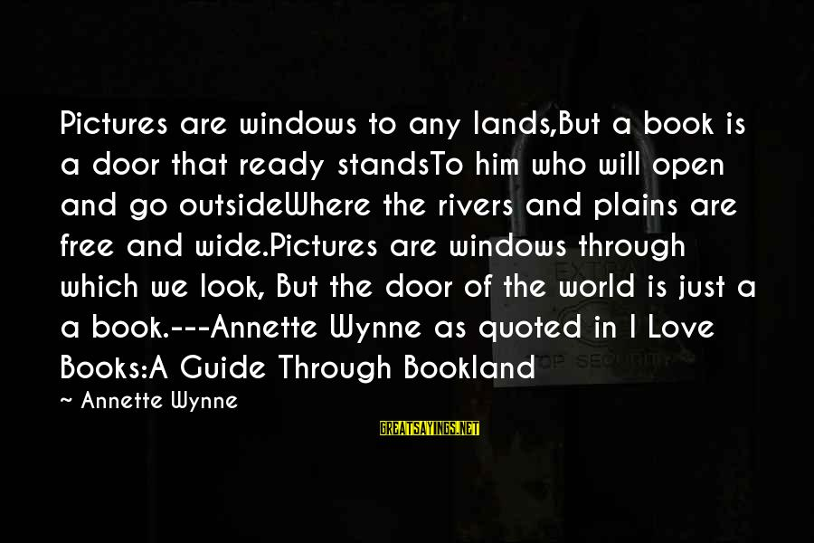Quoted Sayings By Annette Wynne: Pictures are windows to any lands,But a book is a door that ready standsTo him