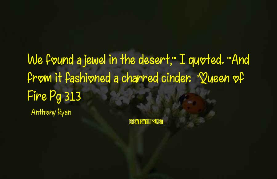 "Quoted Sayings By Anthony Ryan: We found a jewel in the desert,'"" I quoted. ""'And from it fashioned a charred"