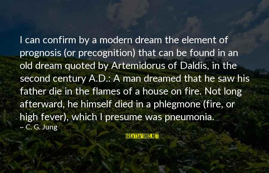 Quoted Sayings By C. G. Jung: I can confirm by a modern dream the element of prognosis (or precognition) that can
