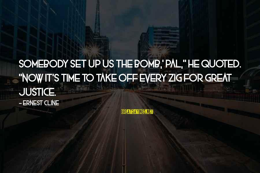 "Quoted Sayings By Ernest Cline: Somebody set up us the bomb,' pal,"" he quoted. ""Now it's time to take off"