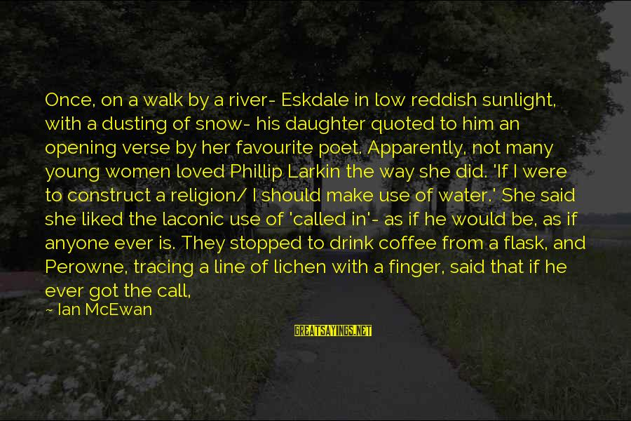 Quoted Sayings By Ian McEwan: Once, on a walk by a river- Eskdale in low reddish sunlight, with a dusting