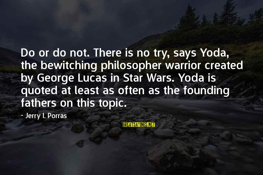Quoted Sayings By Jerry I. Porras: Do or do not. There is no try, says Yoda, the bewitching philosopher warrior created