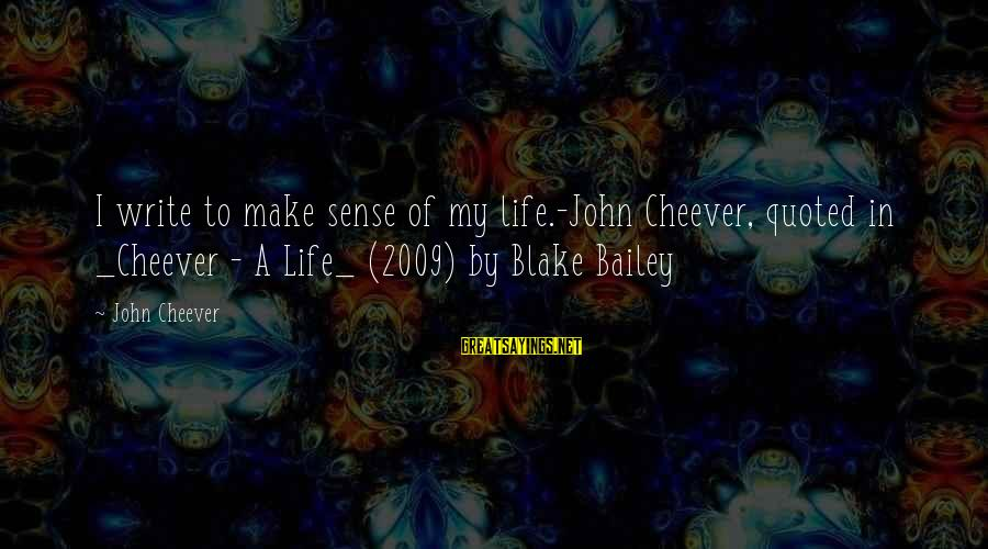 Quoted Sayings By John Cheever: I write to make sense of my life.-John Cheever, quoted in _Cheever - A Life_
