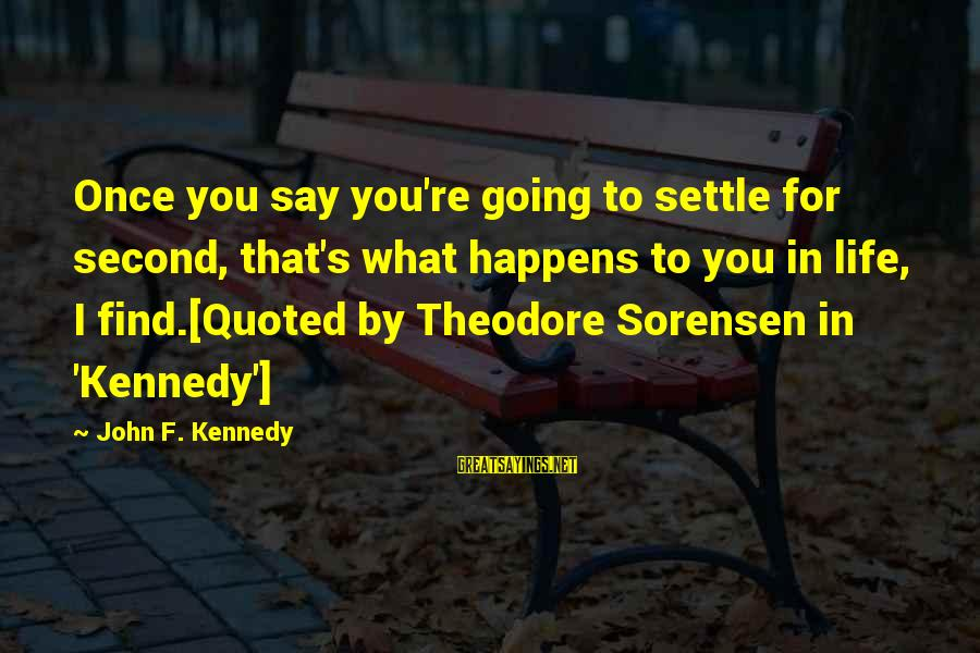 Quoted Sayings By John F. Kennedy: Once you say you're going to settle for second, that's what happens to you in