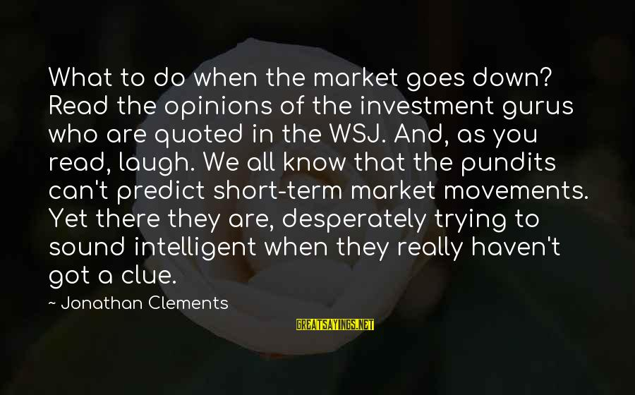Quoted Sayings By Jonathan Clements: What to do when the market goes down? Read the opinions of the investment gurus