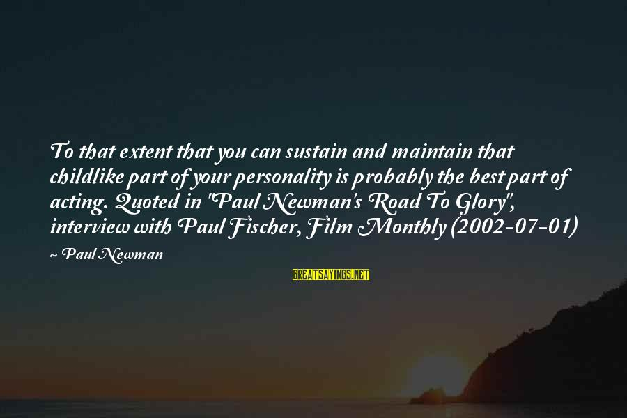 Quoted Sayings By Paul Newman: To that extent that you can sustain and maintain that childlike part of your personality