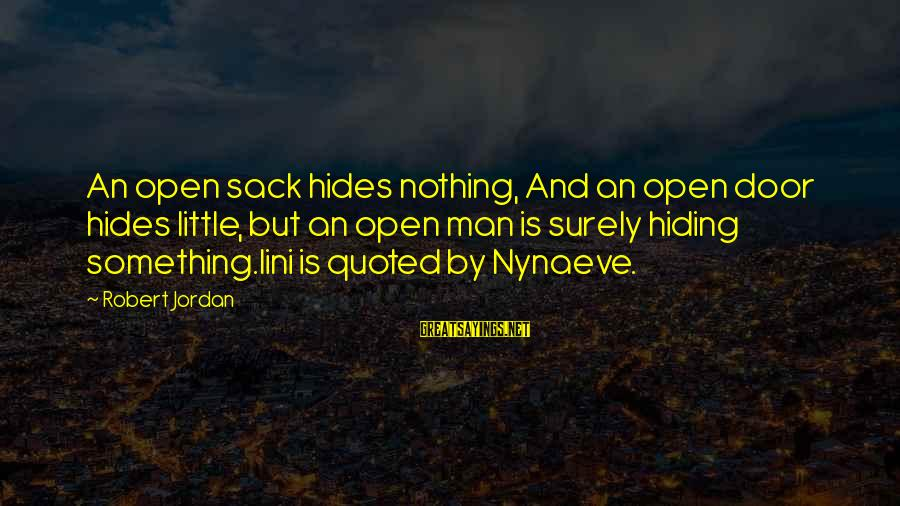 Quoted Sayings By Robert Jordan: An open sack hides nothing, And an open door hides little, but an open man