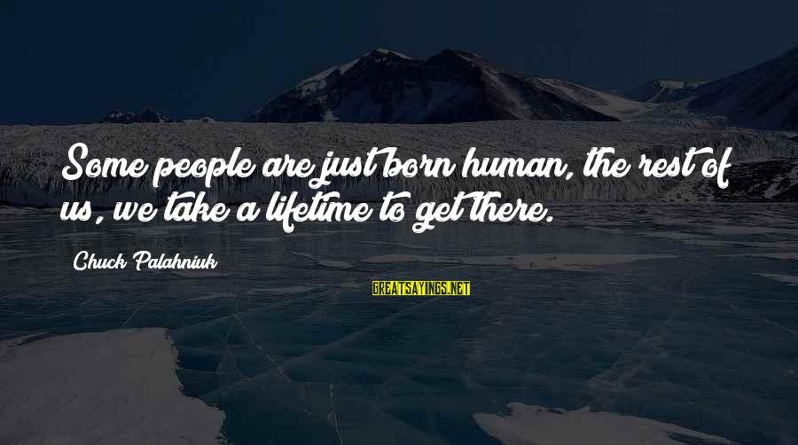Quotes Amelie French Sayings By Chuck Palahniuk: Some people are just born human, the rest of us, we take a lifetime to