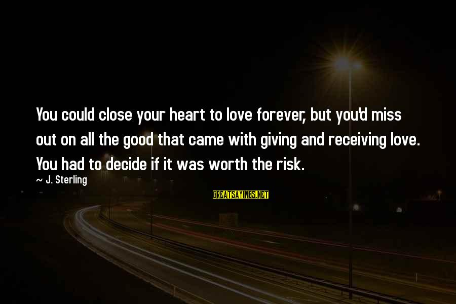 Quotes Amelie French Sayings By J. Sterling: You could close your heart to love forever, but you'd miss out on all the