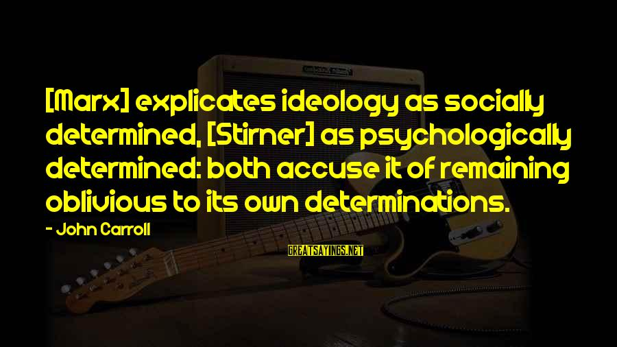 Quotes Amelie French Sayings By John Carroll: [Marx] explicates ideology as socially determined, [Stirner] as psychologically determined: both accuse it of remaining