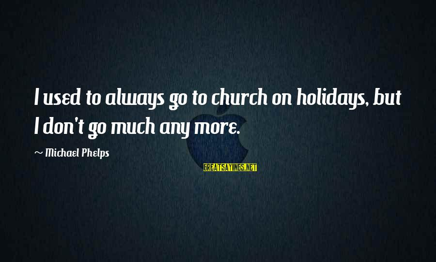 Quotes Amelie French Sayings By Michael Phelps: I used to always go to church on holidays, but I don't go much any