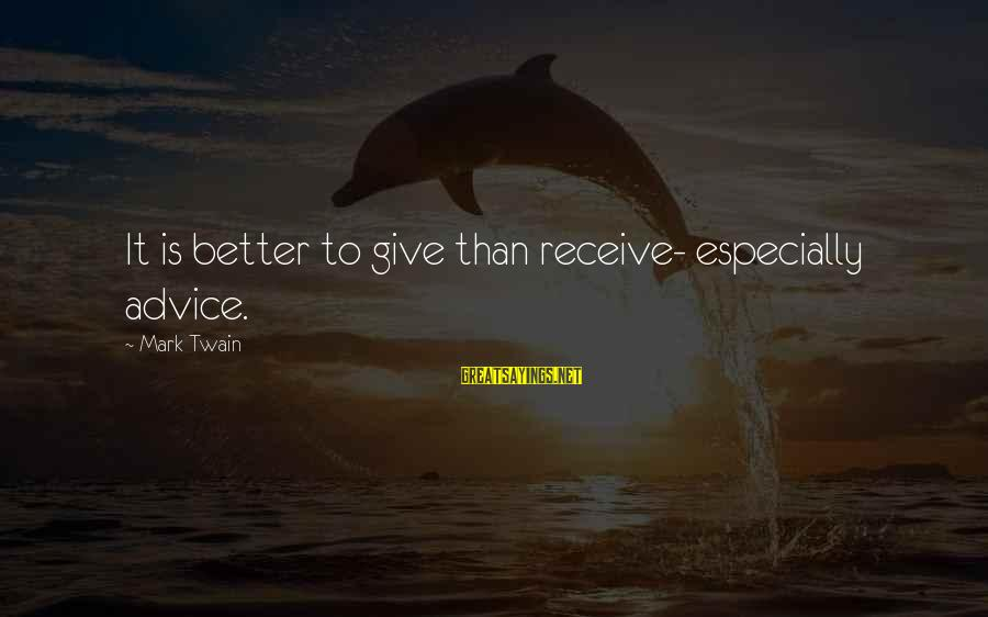 Quotes Amor Prohibido Sayings By Mark Twain: It is better to give than receive- especially advice.