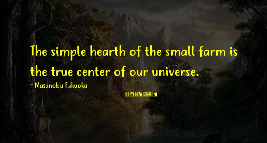 Quotes Amor Prohibido Sayings By Masanobu Fukuoka: The simple hearth of the small farm is the true center of our universe.