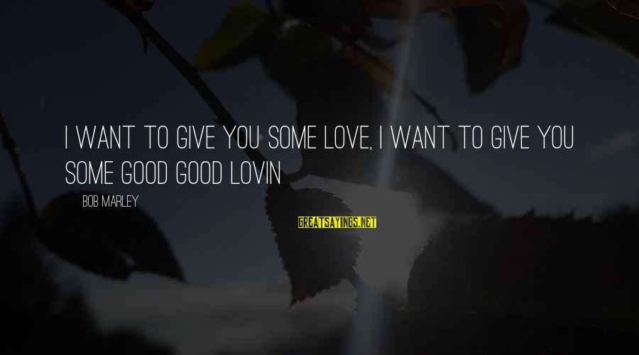 Quotes And Phrases About Trust Sayings By Bob Marley: I want to give you some love, I want to give you some good good