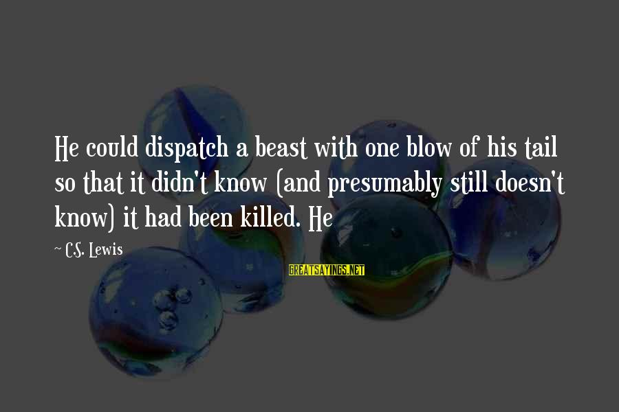 Quotes And Phrases About Trust Sayings By C.S. Lewis: He could dispatch a beast with one blow of his tail so that it didn't
