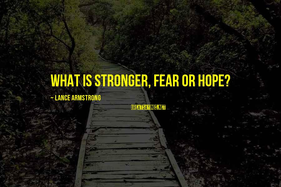 Quotes And Phrases About Trust Sayings By Lance Armstrong: What is stronger, fear or hope?