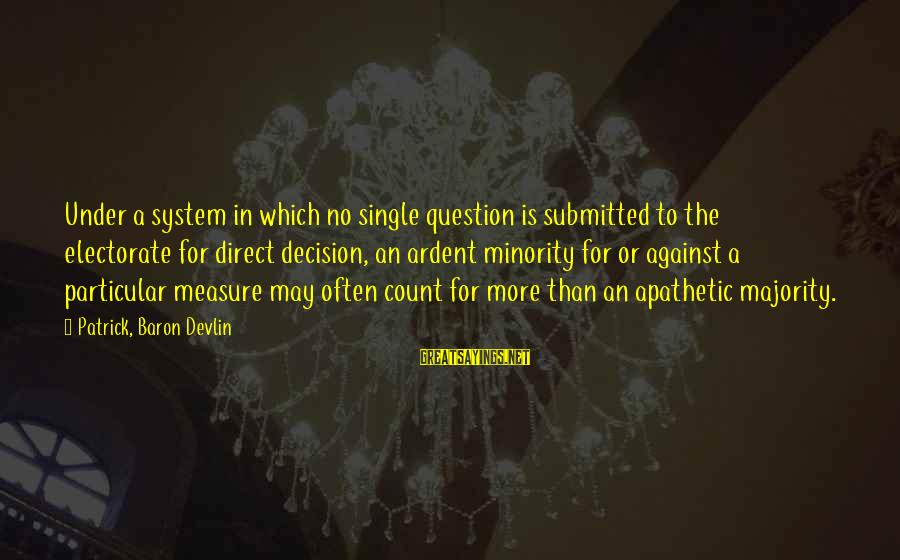 Quotes And Phrases About Trust Sayings By Patrick, Baron Devlin: Under a system in which no single question is submitted to the electorate for direct