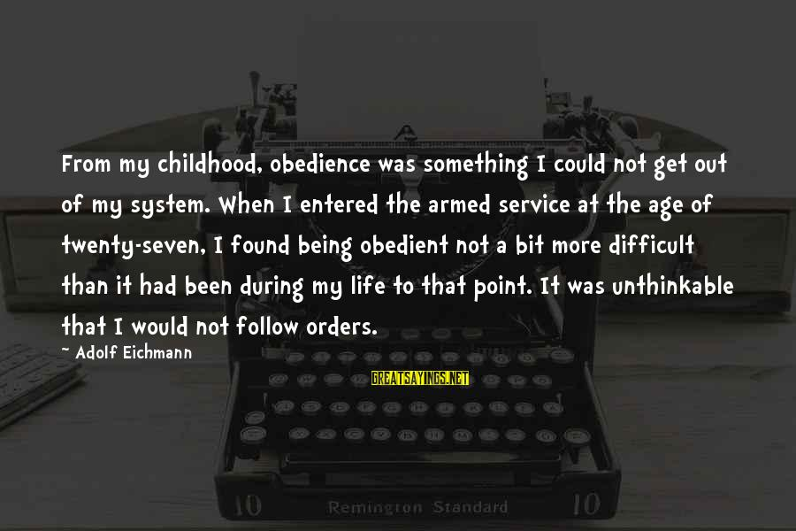 Quotes Bukowski Factotum Sayings By Adolf Eichmann: From my childhood, obedience was something I could not get out of my system. When
