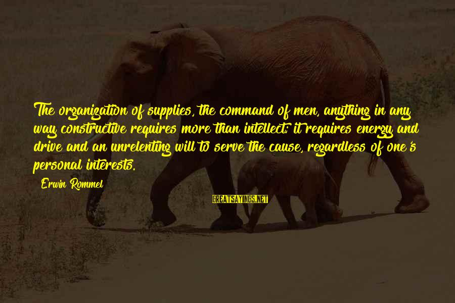 Quotes Colonel Klink Sayings By Erwin Rommel: The organization of supplies, the command of men, anything in any way constructive requires more