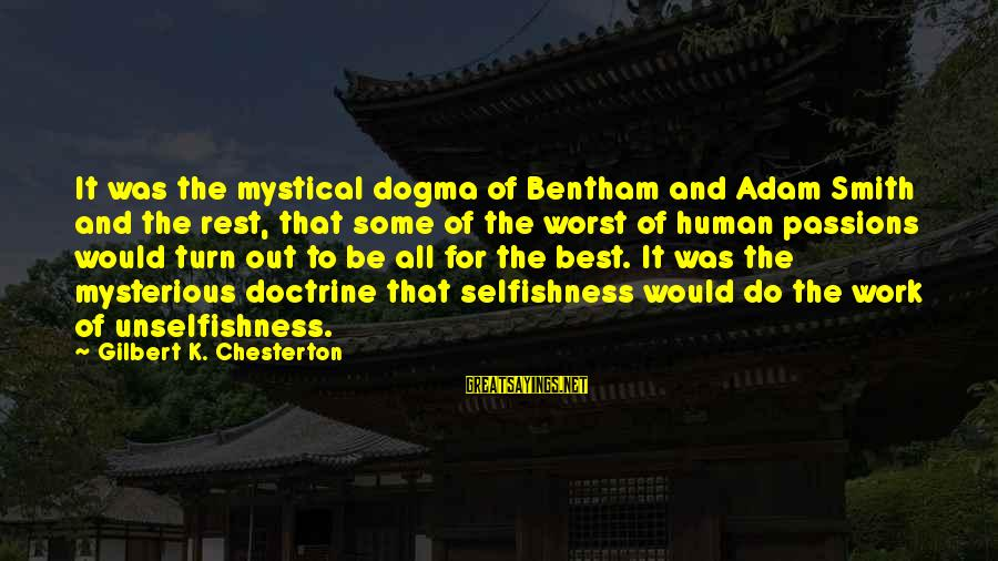 Quotes Colonel Klink Sayings By Gilbert K. Chesterton: It was the mystical dogma of Bentham and Adam Smith and the rest, that some