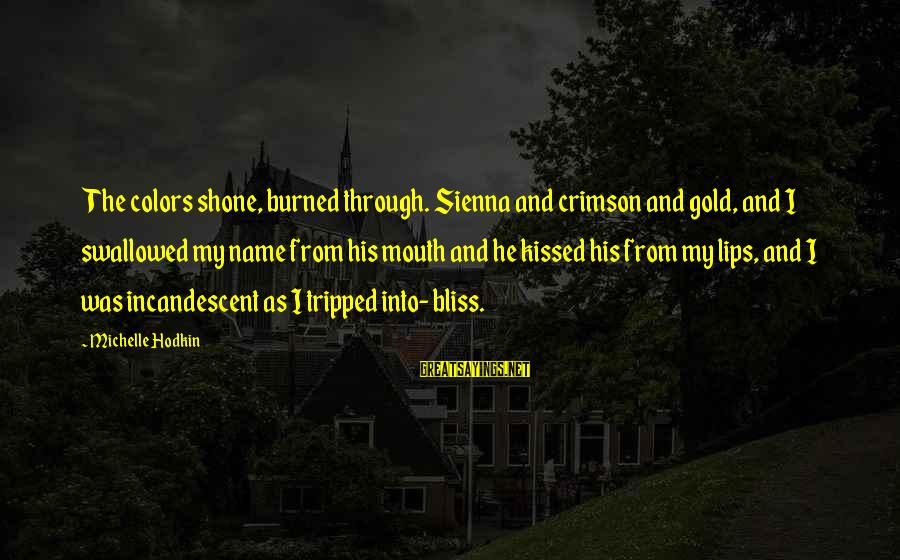 Quotes Colonel Klink Sayings By Michelle Hodkin: The colors shone, burned through. Sienna and crimson and gold, and I swallowed my name