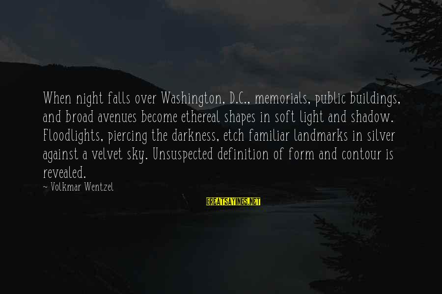 Quotes Colonel Klink Sayings By Volkmar Wentzel: When night falls over Washington, D.C., memorials, public buildings, and broad avenues become ethereal shapes