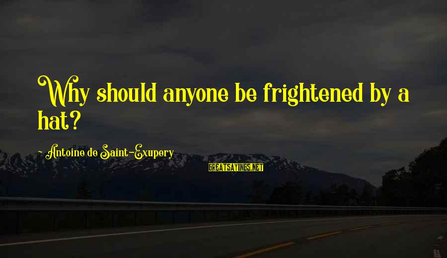 Quotes For Senior Sayings By Antoine De Saint-Exupery: Why should anyone be frightened by a hat?