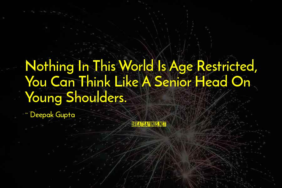 Quotes For Senior Sayings By Deepak Gupta: Nothing In This World Is Age Restricted, You Can Think Like A Senior Head On