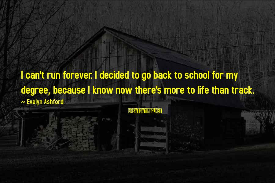 Quotes For Senior Sayings By Evelyn Ashford: I can't run forever. I decided to go back to school for my degree, because