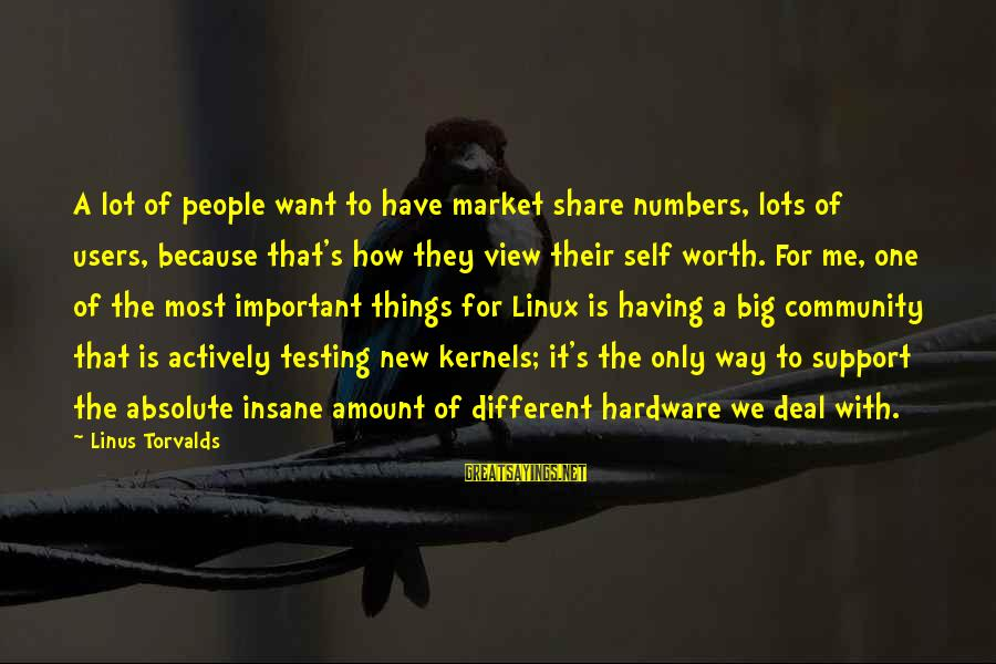 Quotes For Senior Sayings By Linus Torvalds: A lot of people want to have market share numbers, lots of users, because that's