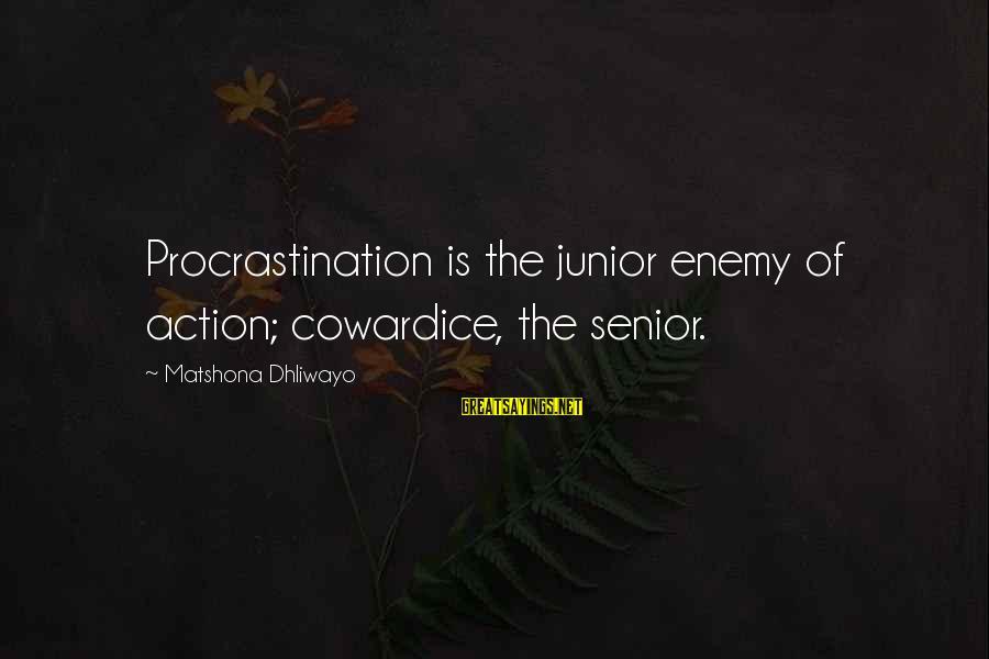 Quotes For Senior Sayings By Matshona Dhliwayo: Procrastination is the junior enemy of action; cowardice, the senior.