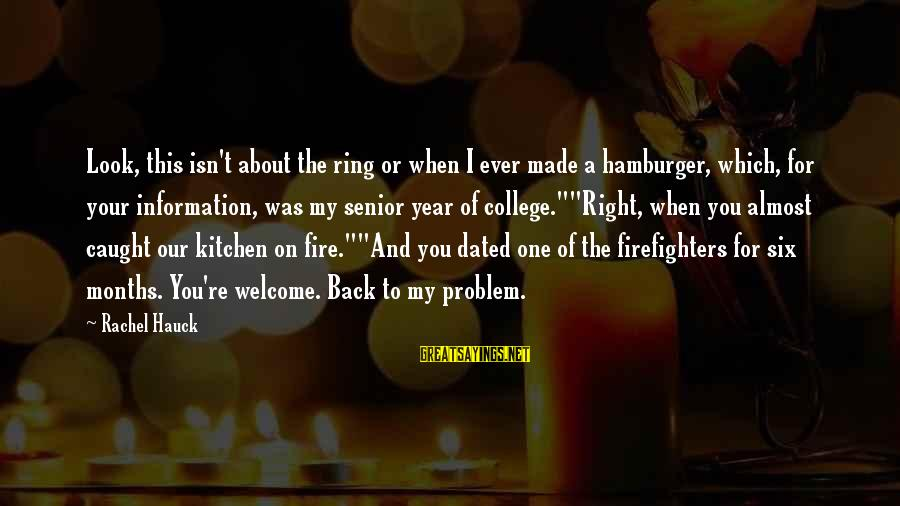 Quotes For Senior Sayings By Rachel Hauck: Look, this isn't about the ring or when I ever made a hamburger, which, for