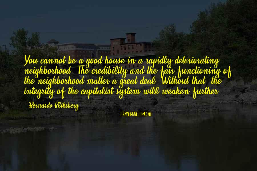 Quotes Germinal Sayings By Bernardo Kliksberg: You cannot be a good house in a rapidly deteriorating neighborhood. The credibility and the