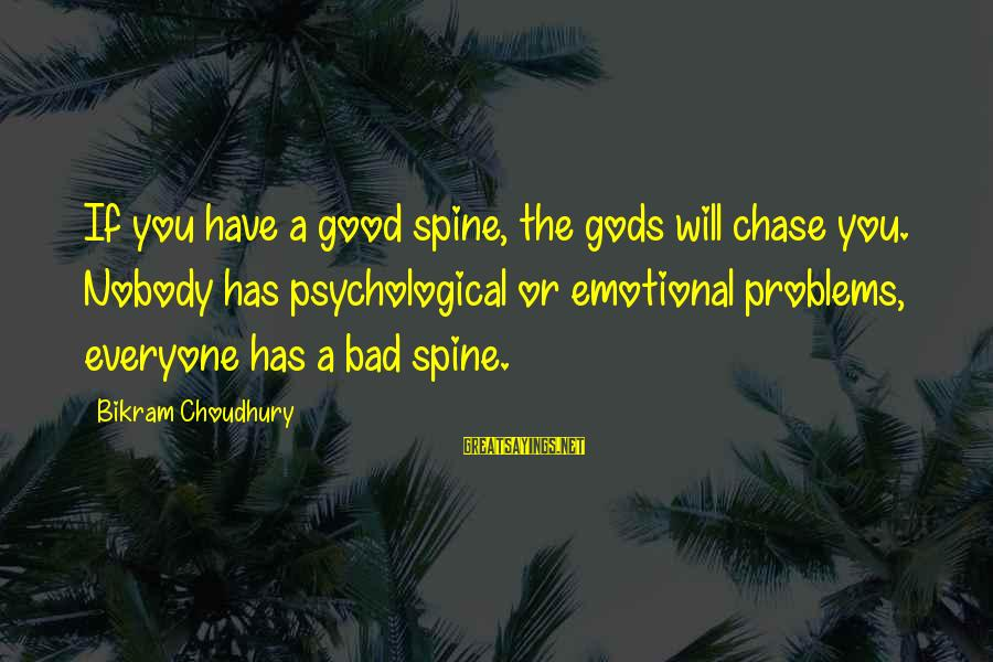 Quotes Germinal Sayings By Bikram Choudhury: If you have a good spine, the gods will chase you. Nobody has psychological or