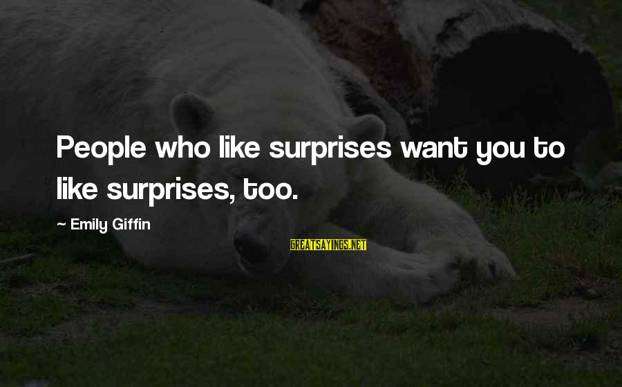Quotes Germinal Sayings By Emily Giffin: People who like surprises want you to like surprises, too.