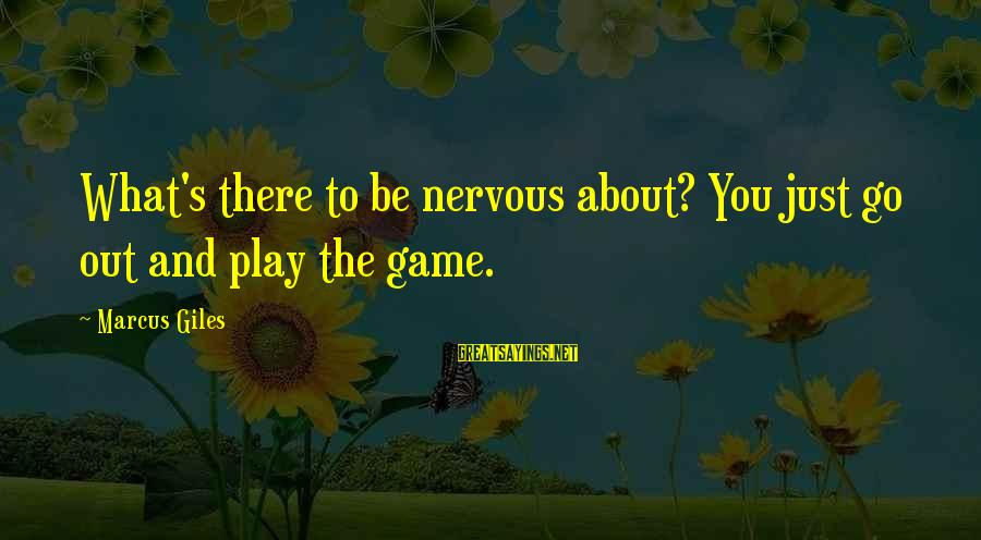 Quotes Germinal Sayings By Marcus Giles: What's there to be nervous about? You just go out and play the game.
