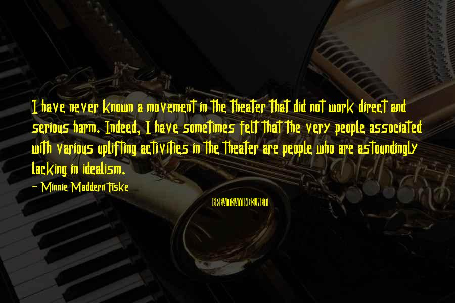 Quotes Germinal Sayings By Minnie Maddern Fiske: I have never known a movement in the theater that did not work direct and
