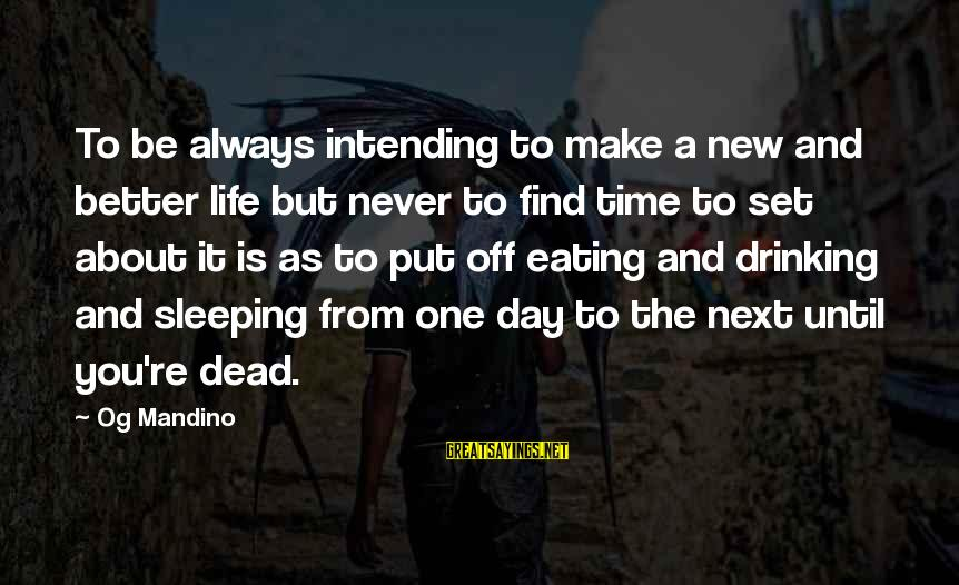 Quotes Germinal Sayings By Og Mandino: To be always intending to make a new and better life but never to find