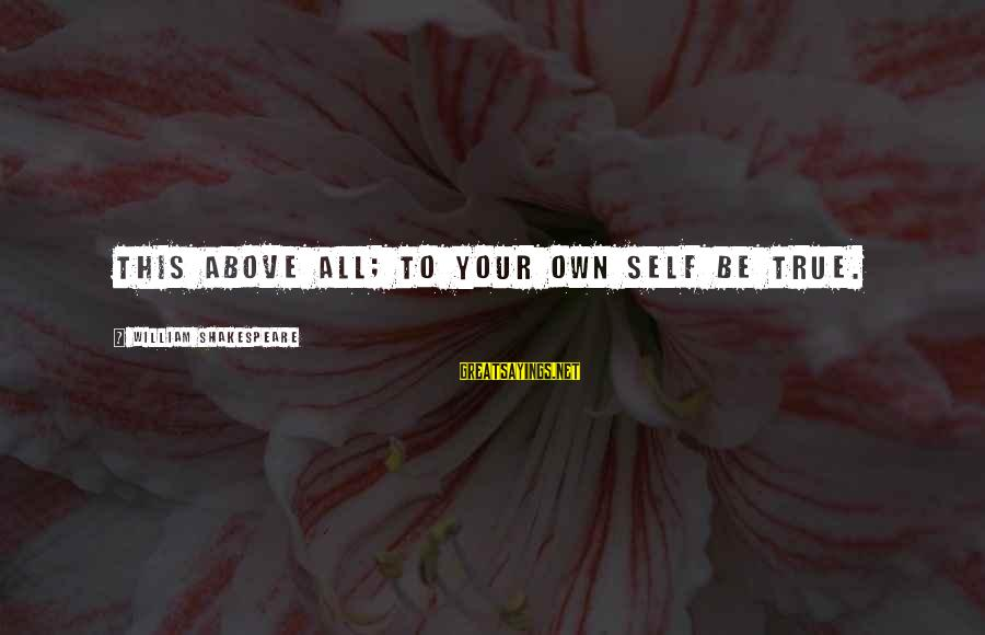 Quotes Germinal Sayings By William Shakespeare: This above all; to your own self be true.