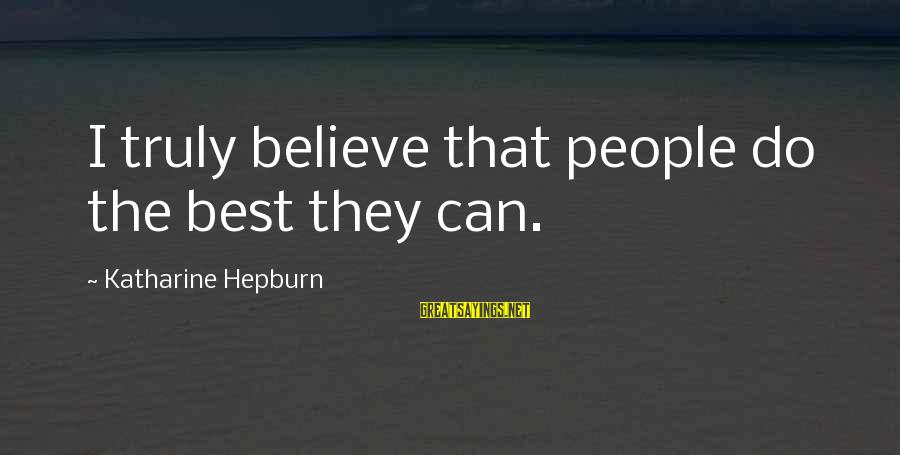Quotes Hepburn Sayings By Katharine Hepburn: I truly believe that people do the best they can.