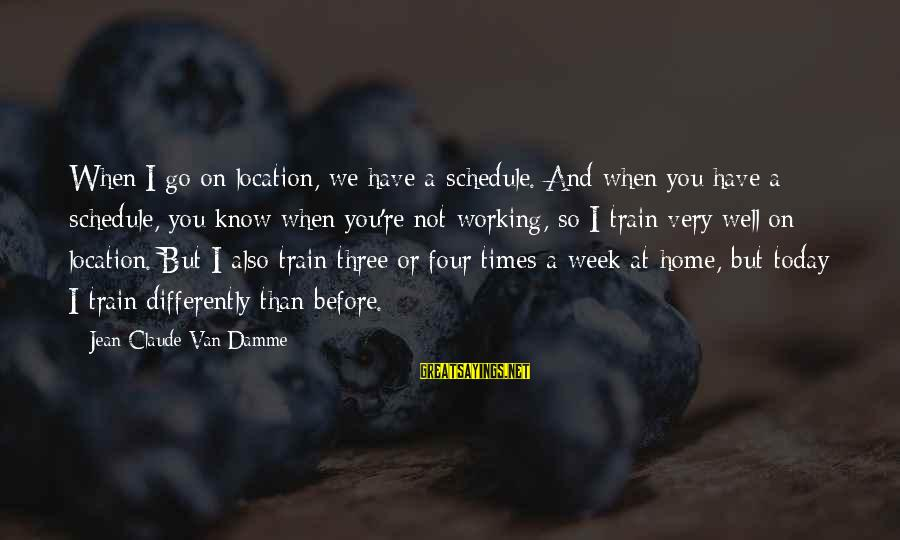 Quotes Html Design Sayings By Jean-Claude Van Damme: When I go on location, we have a schedule. And when you have a schedule,