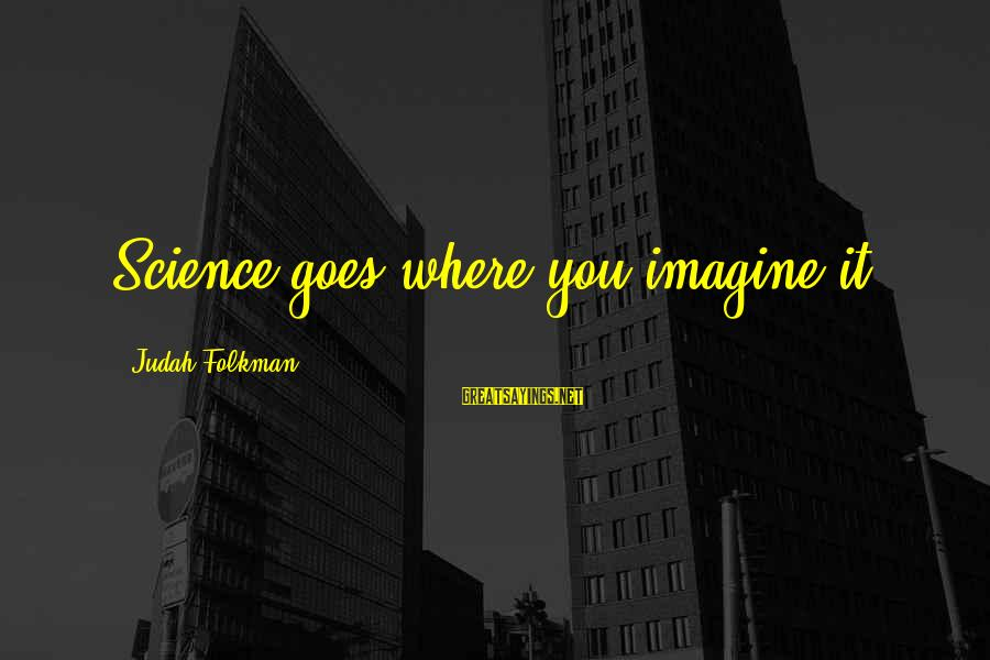 Quotes Html Design Sayings By Judah Folkman: Science goes where you imagine it.
