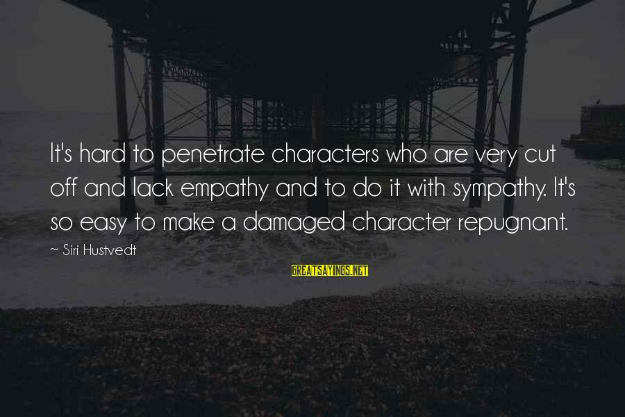 Quotes Html Design Sayings By Siri Hustvedt: It's hard to penetrate characters who are very cut off and lack empathy and to