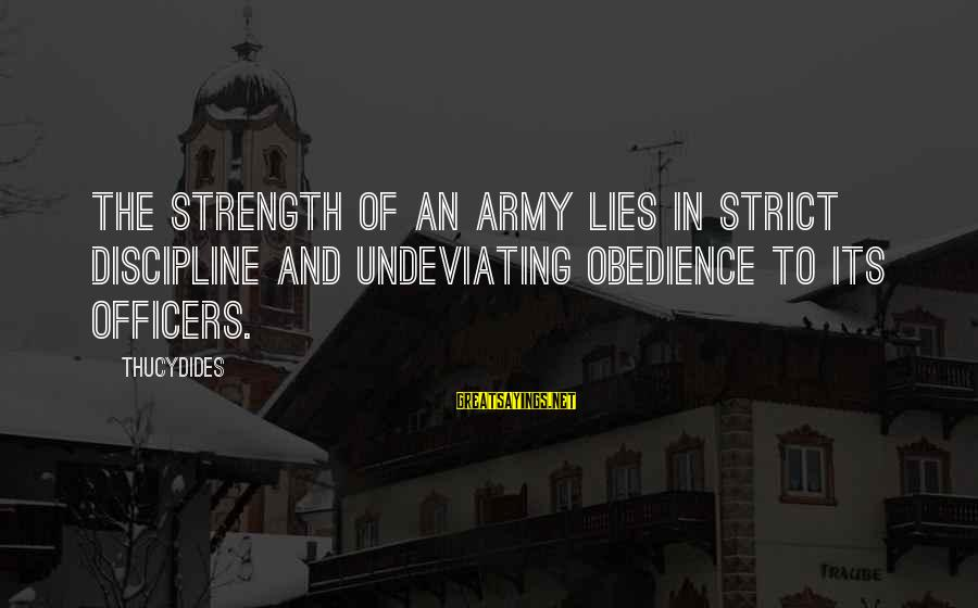 Quotes Html Design Sayings By Thucydides: The strength of an Army lies in strict discipline and undeviating obedience to its officers.