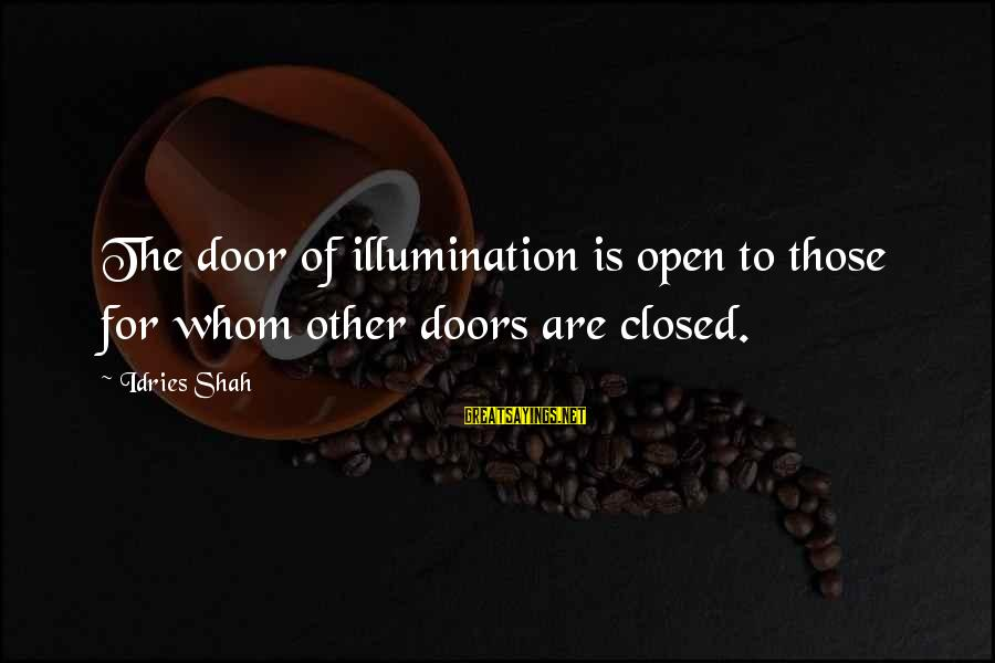 Quotes Illumination Knowledge Sayings By Idries Shah: The door of illumination is open to those for whom other doors are closed.