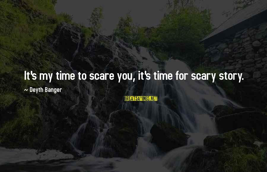 Quotes Increase Sales Sayings By Deyth Banger: It's my time to scare you, it's time for scary story.