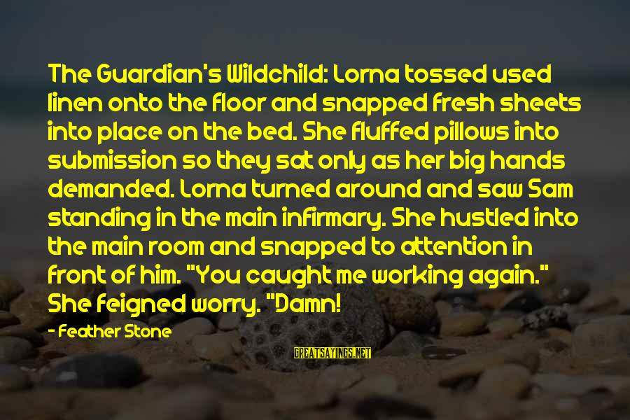 Quotes Increase Sales Sayings By Feather Stone: The Guardian's Wildchild: Lorna tossed used linen onto the floor and snapped fresh sheets into