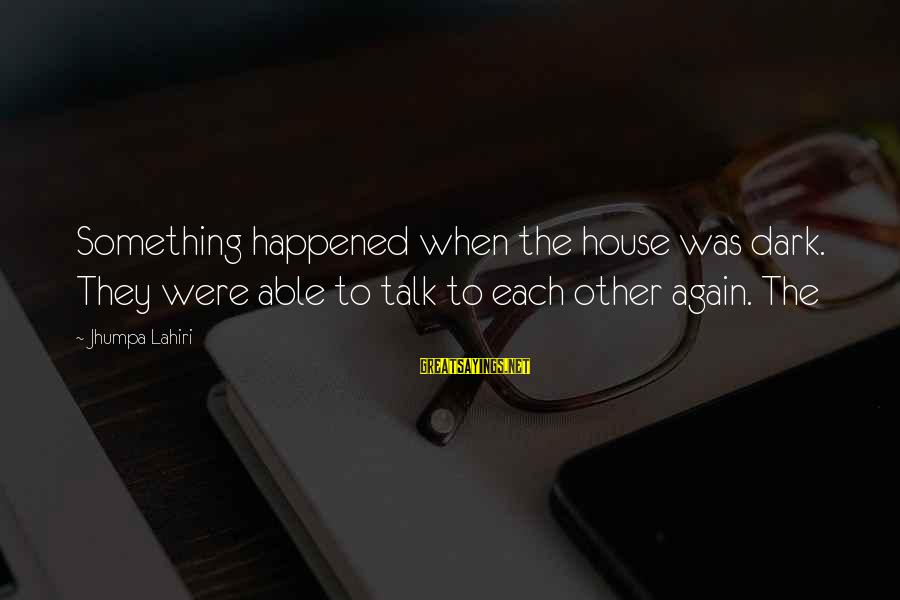 Quotes Increase Sales Sayings By Jhumpa Lahiri: Something happened when the house was dark. They were able to talk to each other