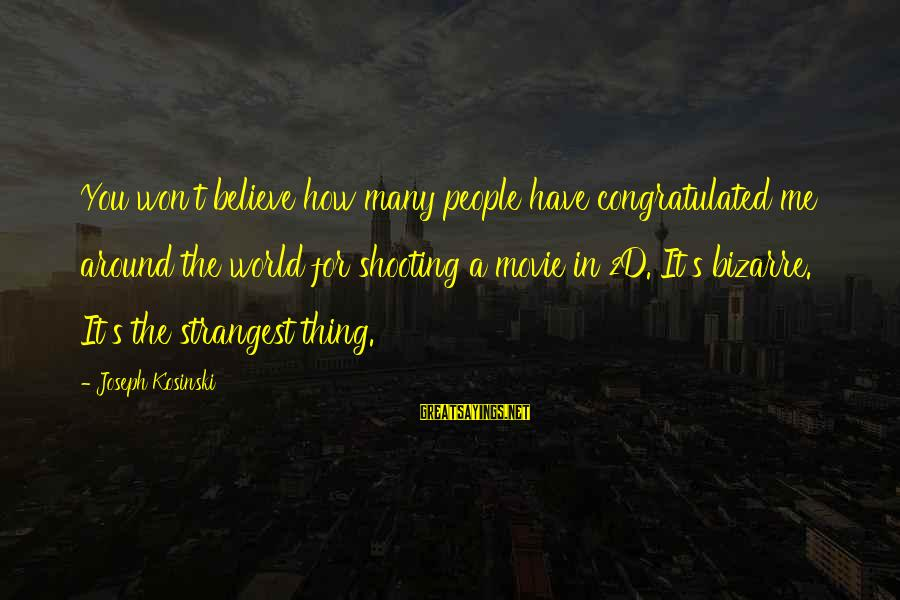 Quotes Increase Sales Sayings By Joseph Kosinski: You won't believe how many people have congratulated me around the world for shooting a